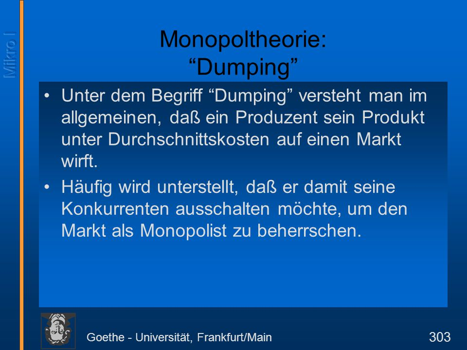 """Goethe - Universität, Frankfurt/Main 303 Monopoltheorie: """"Dumping"""" Unter dem Begriff """"Dumping"""" versteht man im allgemeinen, daß ein Produzent sein Pro"""