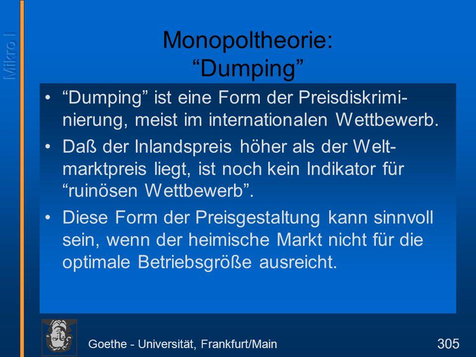 """Goethe - Universität, Frankfurt/Main 305 Monopoltheorie: """"Dumping"""" """"Dumping"""" ist eine Form der Preisdiskrimi- nierung, meist im internationalen Wettbe"""
