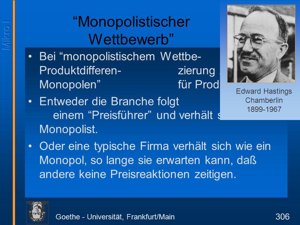 """Goethe - Universität, Frankfurt/Main 306 """"Monopolistischer Wettbewerb"""" Bei """"monopolistischem Wettbe-werb"""" führt Produktdifferen-zierung zu """"Quasi- Mon"""