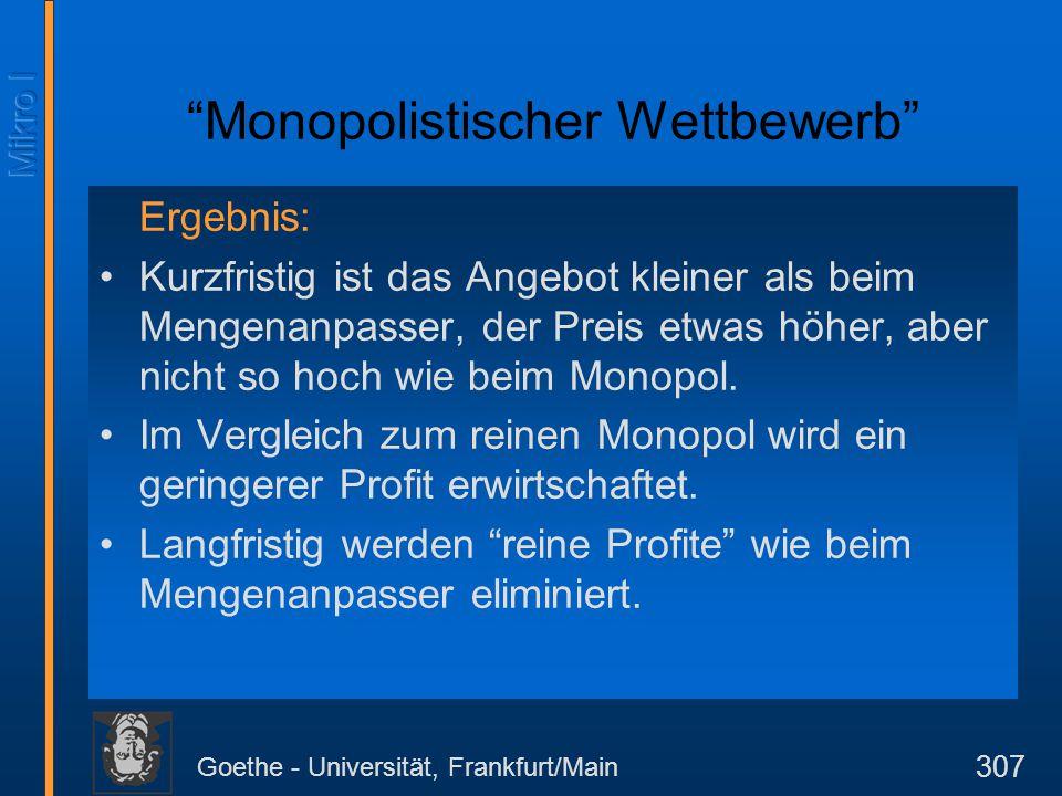 """Goethe - Universität, Frankfurt/Main 307 """"Monopolistischer Wettbewerb"""" Ergebnis: Kurzfristig ist das Angebot kleiner als beim Mengenanpasser, der Prei"""