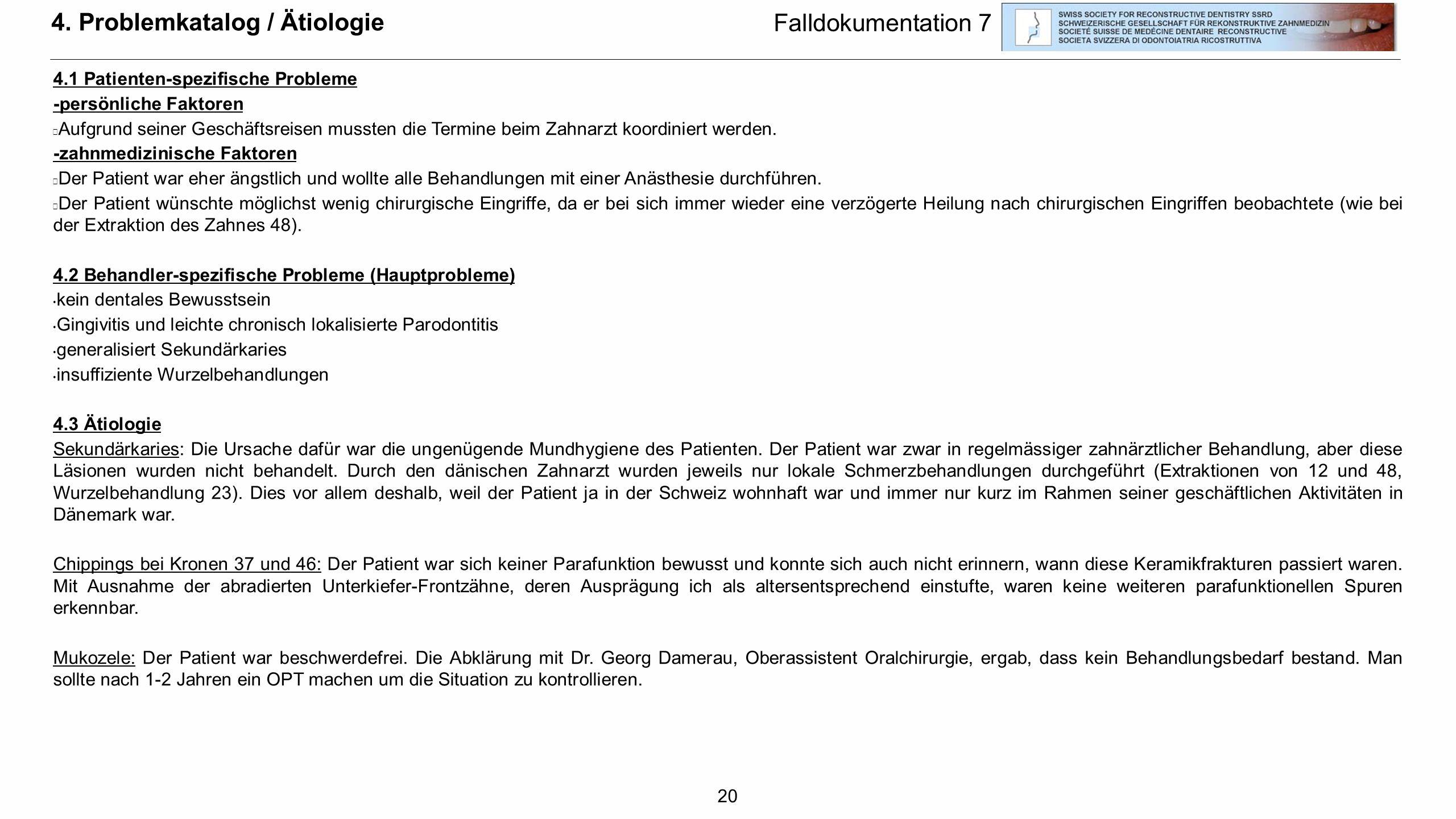 20 4. Problemkatalog / Ätiologie 4.1 Patienten-spezifische Probleme -persönliche Faktoren  Aufgrund seiner Geschäftsreisen mussten die Termine beim Z