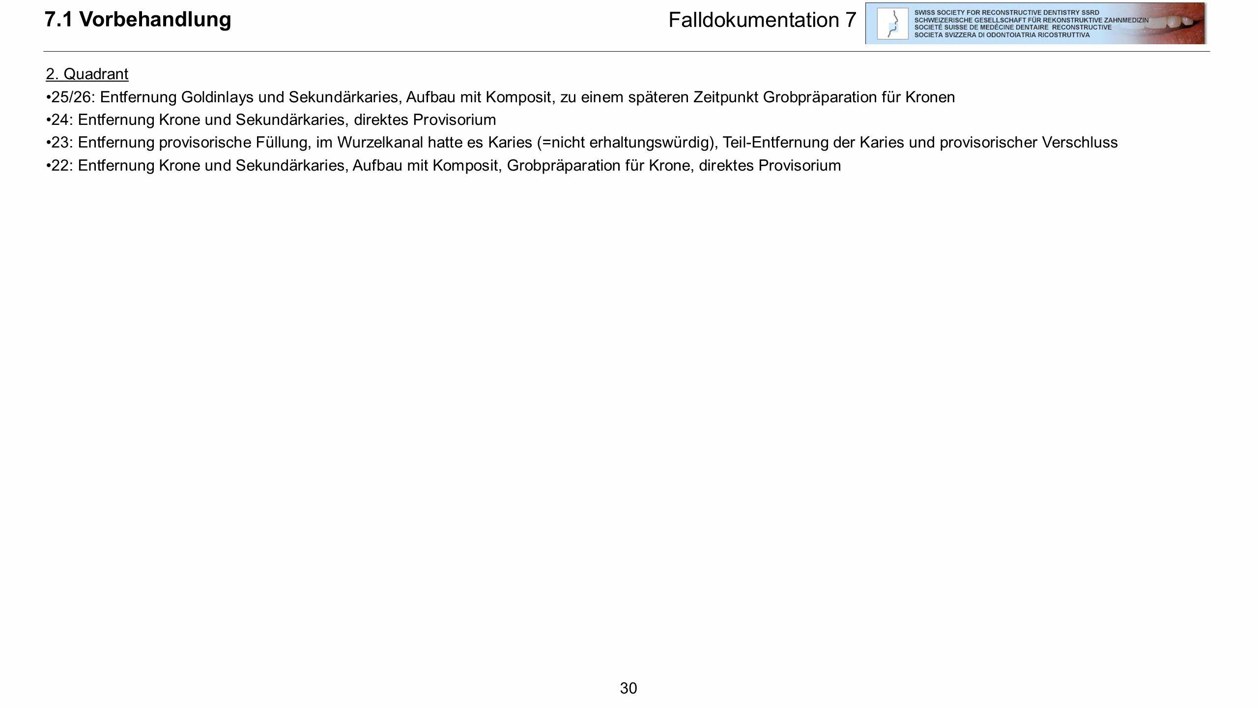 30 7.1 Vorbehandlung Falldokumentation 7 2. Quadrant 25/26: Entfernung Goldinlays und Sekundärkaries, Aufbau mit Komposit, zu einem späteren Zeitpunkt