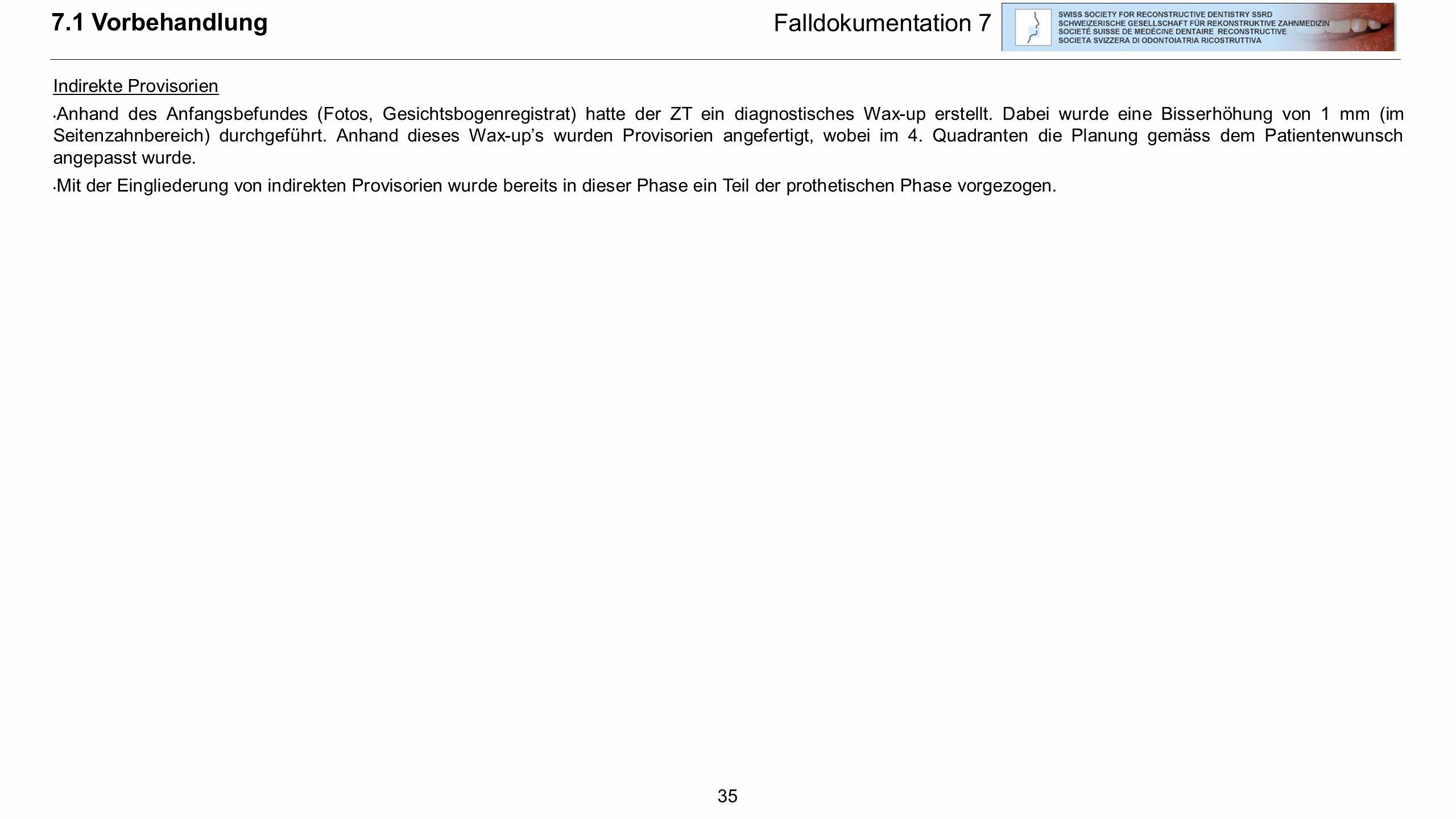 35 7.1 Vorbehandlung Falldokumentation 7 Indirekte Provisorien Anhand des Anfangsbefundes (Fotos, Gesichtsbogenregistrat) hatte der ZT ein diagnostisc