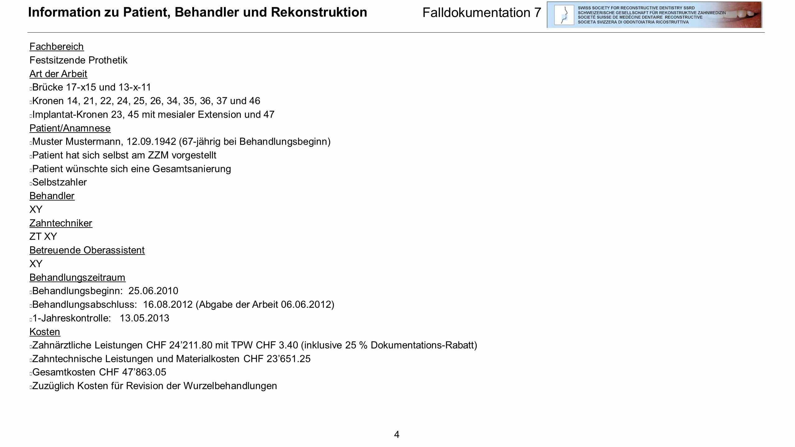 4 Fachbereich Festsitzende Prothetik Art der Arbeit  Brücke 17-x15 und 13-x-11  Kronen 14, 21, 22, 24, 25, 26, 34, 35, 36, 37 und 46  Implantat-Kro