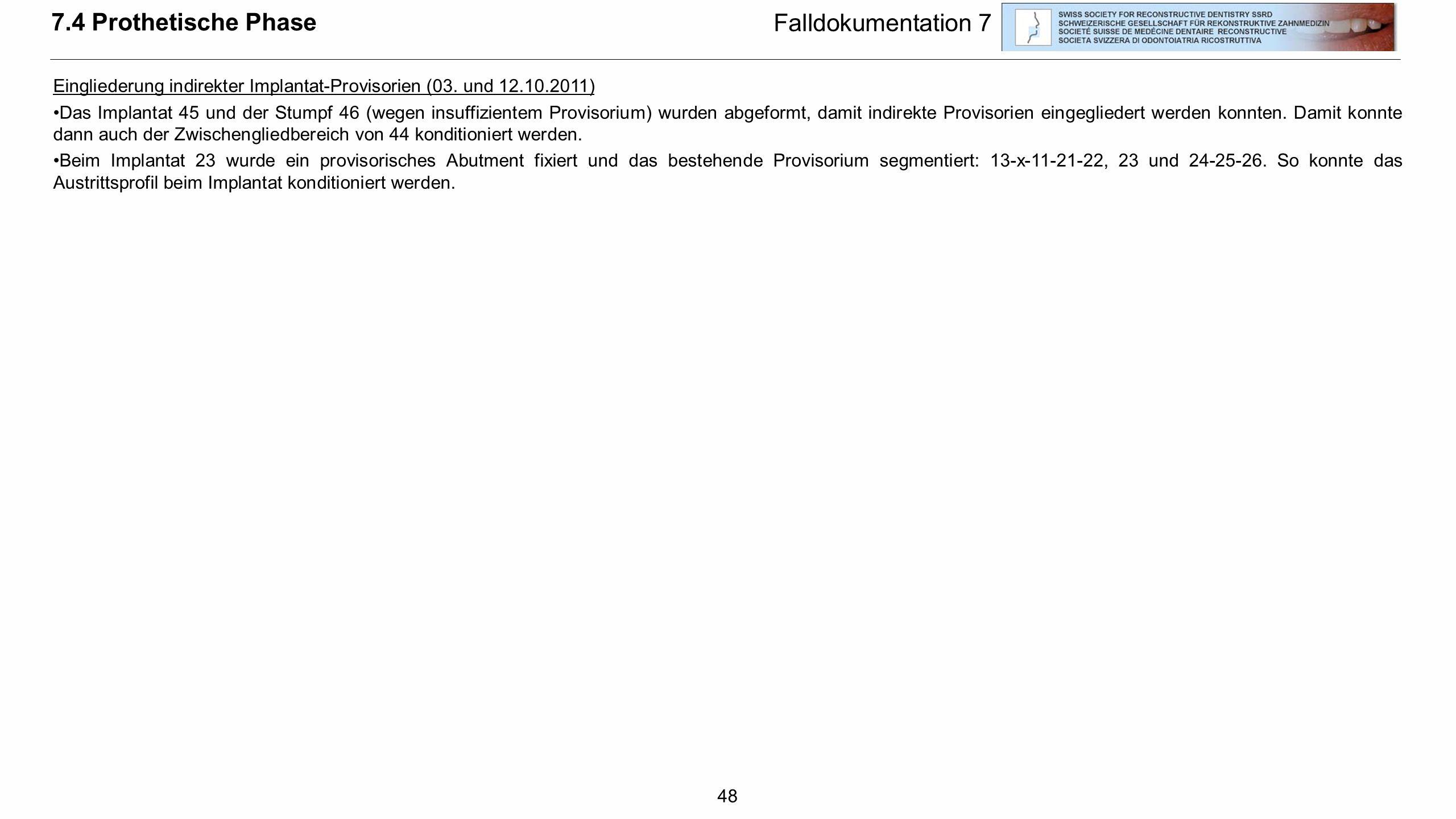 48 Eingliederung indirekter Implantat-Provisorien (03. und 12.10.2011) Das Implantat 45 und der Stumpf 46 (wegen insuffizientem Provisorium) wurden ab