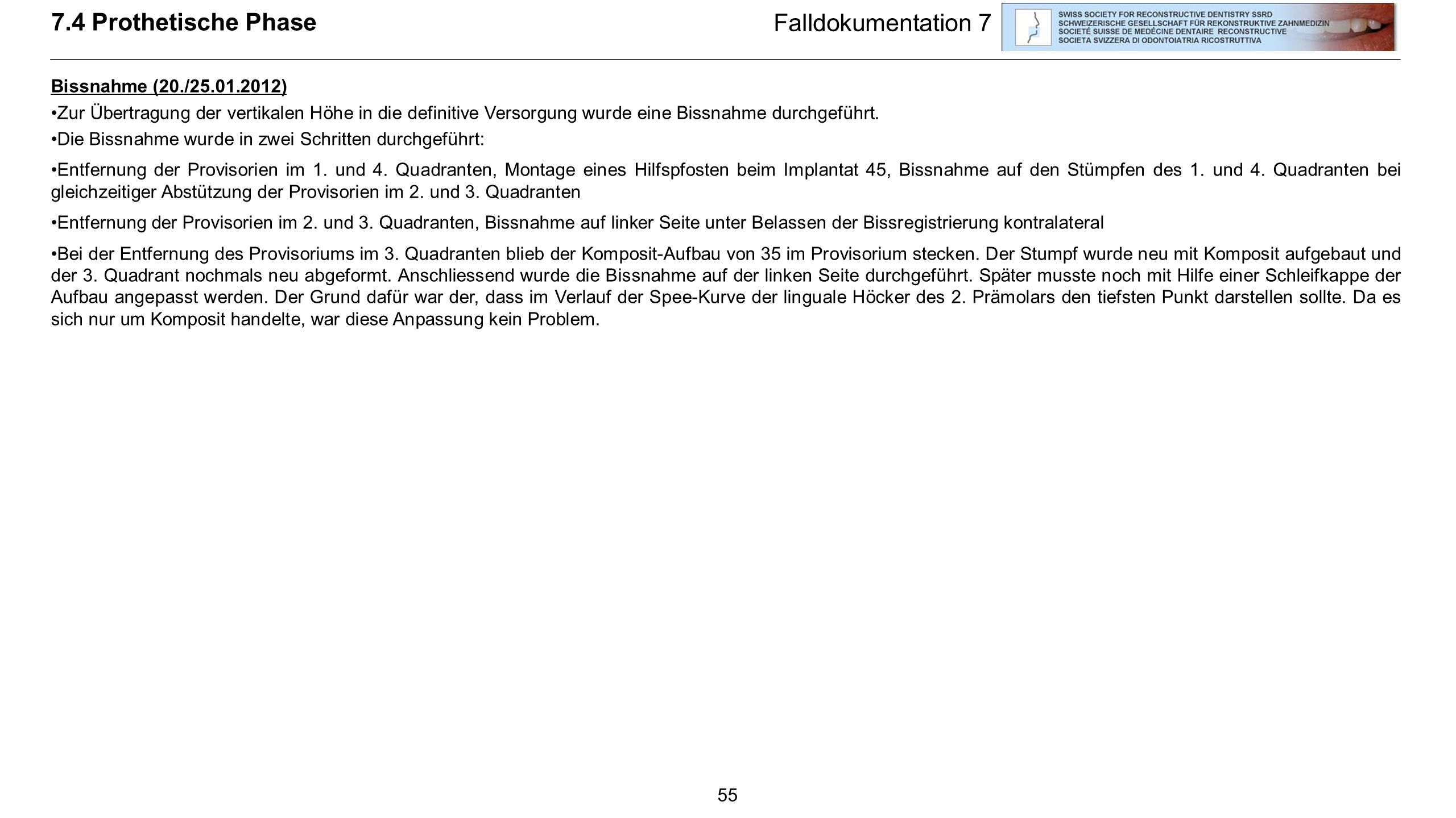 55 Falldokumentation 7 Bissnahme (20./25.01.2012) Zur Übertragung der vertikalen Höhe in die definitive Versorgung wurde eine Bissnahme durchgeführt.