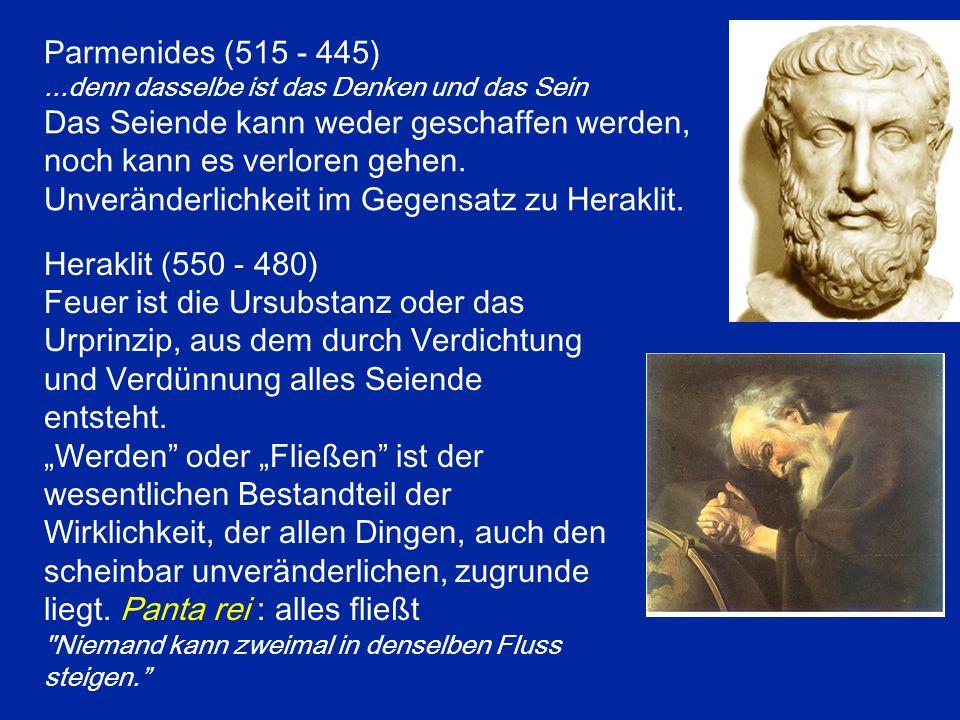 Parmenides (515 - 445)...denn dasselbe ist das Denken und das Sein Das Seiende kann weder geschaffen werden, noch kann es verloren gehen. Unveränderli