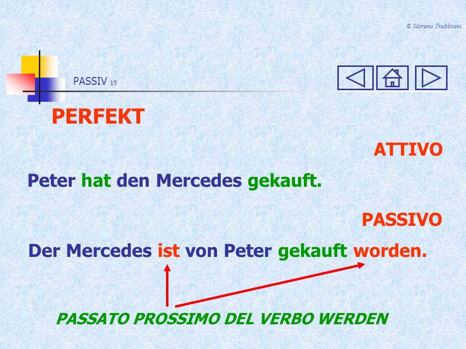 PASSIV 14 © Moreno Trubbiani PRÄTERITUM ATTIVO Peter kaufte den Mercedes.