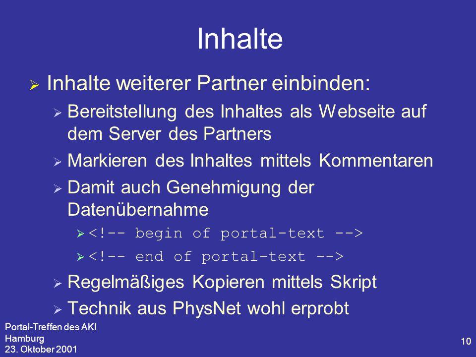 Portal-Treffen des AKI Hamburg 23. Oktober 2001 10 Inhalte  Inhalte weiterer Partner einbinden:  Bereitstellung des Inhaltes als Webseite auf dem Se