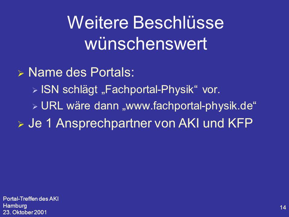 """Portal-Treffen des AKI Hamburg 23. Oktober 2001 14 Weitere Beschlüsse wünschenswert  Name des Portals:  ISN schlägt """"Fachportal-Physik"""" vor.  URL w"""