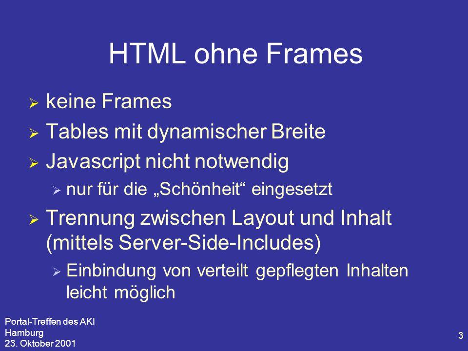 Portal-Treffen des AKI Hamburg 23. Oktober 2001 3 HTML ohne Frames  keine Frames  Tables mit dynamischer Breite  Javascript nicht notwendig  nur f