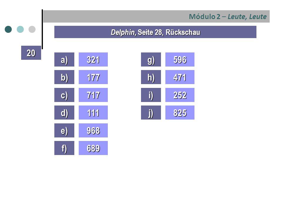 Módulo 2 – Leute, Leute a)321 b)177 c)717 d)111 e)968 f)689 Delphin, Seite 28, Rückschau 20 g)596 h)471 i)252 j)825