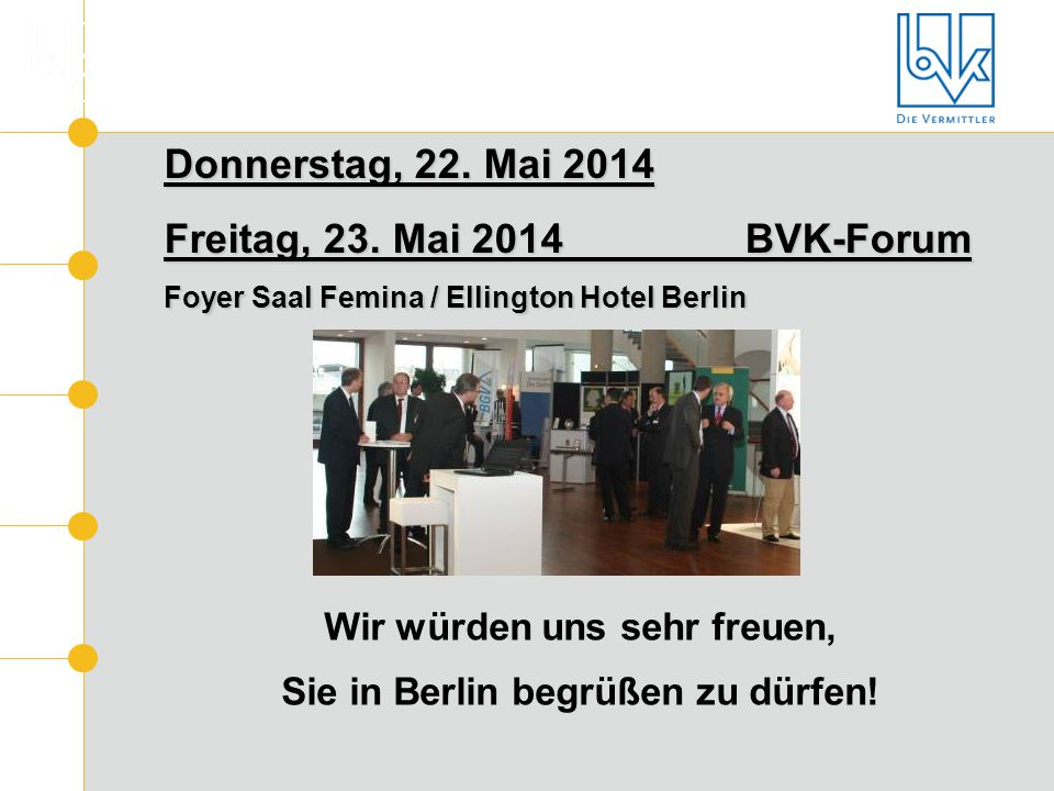 Donnerstag, 22. Mai 2014 Freitag, 23. Mai 2014 BVK-Forum Foyer Saal Femina / Ellington Hotel Berlin Wir würden uns sehr freuen, Sie in Berlin begrüßen