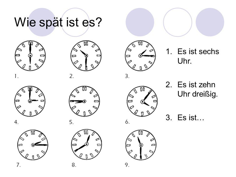 Wie spät ist es? 1.Es ist sechs Uhr. 2.Es ist zehn Uhr dreißig. 3.Es ist…