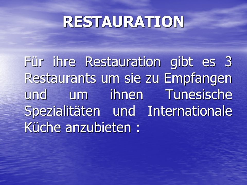 RESTAURATION Für ihre Restauration gibt es 3 Restaurants um sie zu Empfangen und um ihnen Tunesische Spezialitäten und Internationale Küche anzubieten : Für ihre Restauration gibt es 3 Restaurants um sie zu Empfangen und um ihnen Tunesische Spezialitäten und Internationale Küche anzubieten :