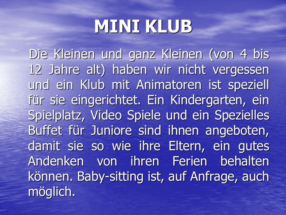 MINI KLUB Die Kleinen und ganz Kleinen (von 4 bis 12 Jahre alt) haben wir nicht vergessen und ein Klub mit Animatoren ist speziell für sie eingerichtet.