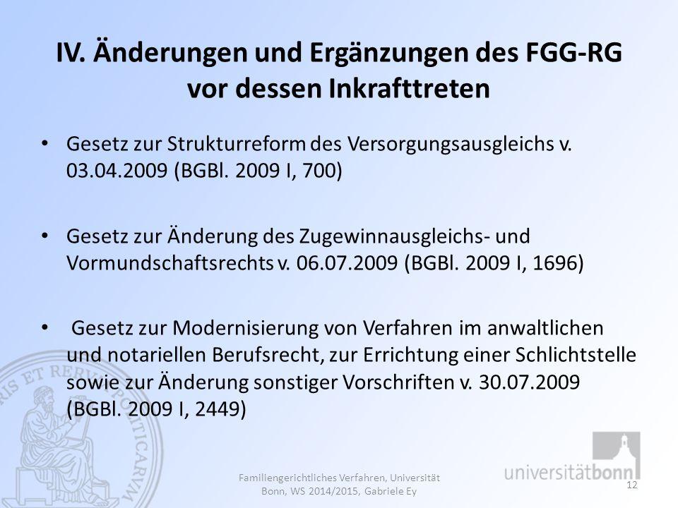 IV. Änderungen und Ergänzungen des FGG-RG vor dessen Inkrafttreten Gesetz zur Strukturreform des Versorgungsausgleichs v. 03.04.2009 (BGBl. 2009 I, 70