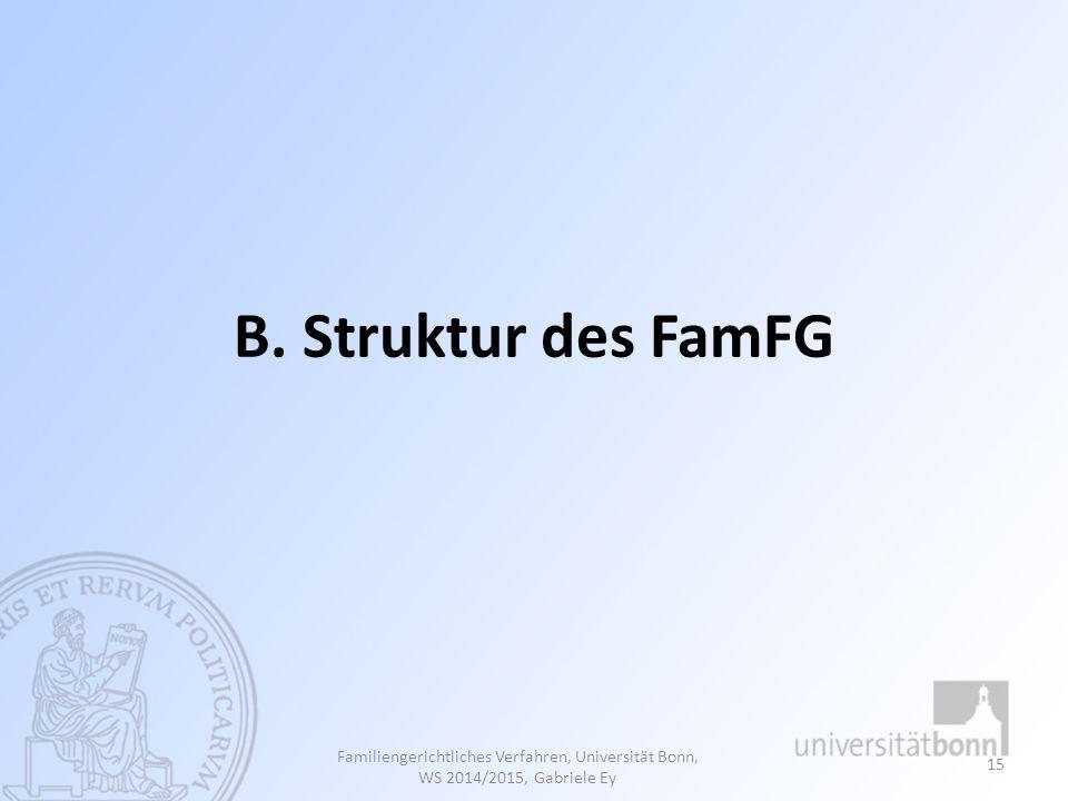 Familiengerichtliches Verfahren, Universität Bonn, WS 2014/2015, Gabriele Ey 15 B. Struktur des FamFG