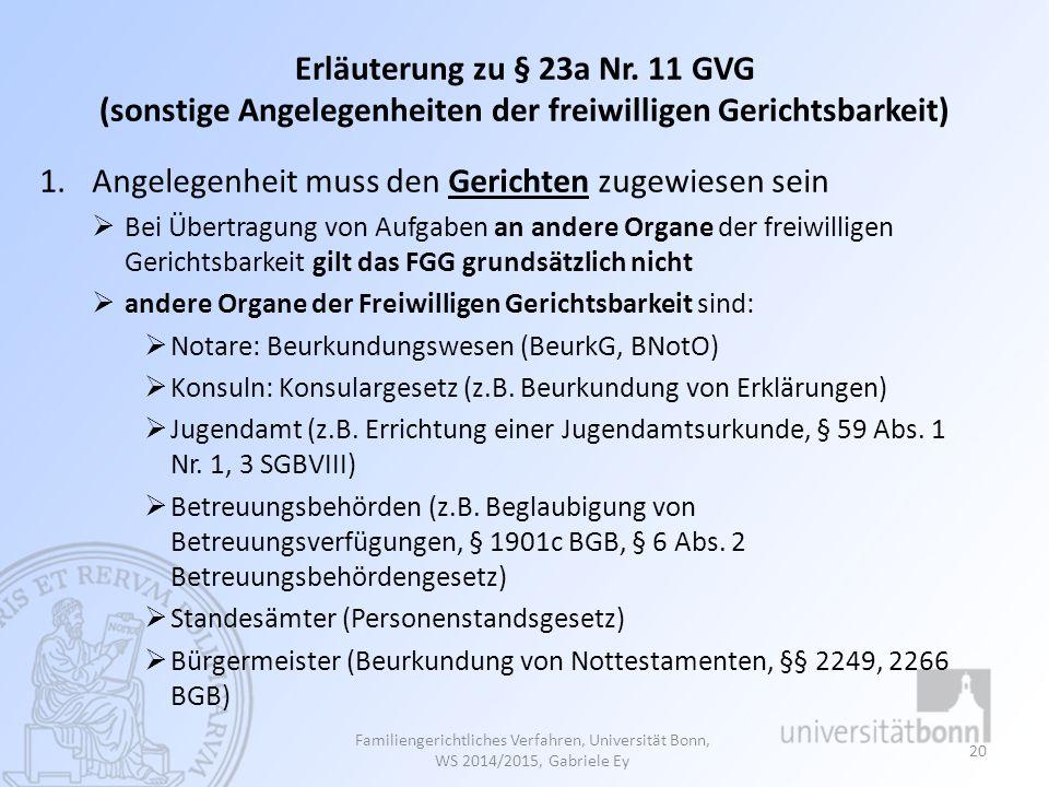 Erläuterung zu § 23a Nr. 11 GVG (sonstige Angelegenheiten der freiwilligen Gerichtsbarkeit) 1.Angelegenheit muss den Gerichten zugewiesen sein  Bei Ü