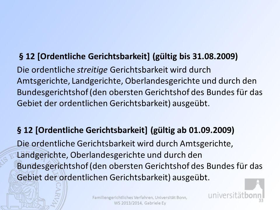 § 12 [Ordentliche Gerichtsbarkeit] (gültig bis 31.08.2009) Die ordentliche streitige Gerichtsbarkeit wird durch Amtsgerichte, Landgerichte, Oberlandes