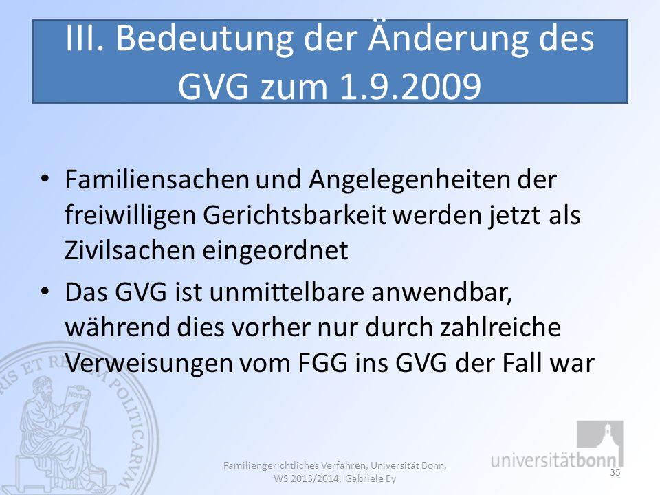 III. Bedeutung der Änderung des GVG zum 1.9.2009 Familiensachen und Angelegenheiten der freiwilligen Gerichtsbarkeit werden jetzt als Zivilsachen eing