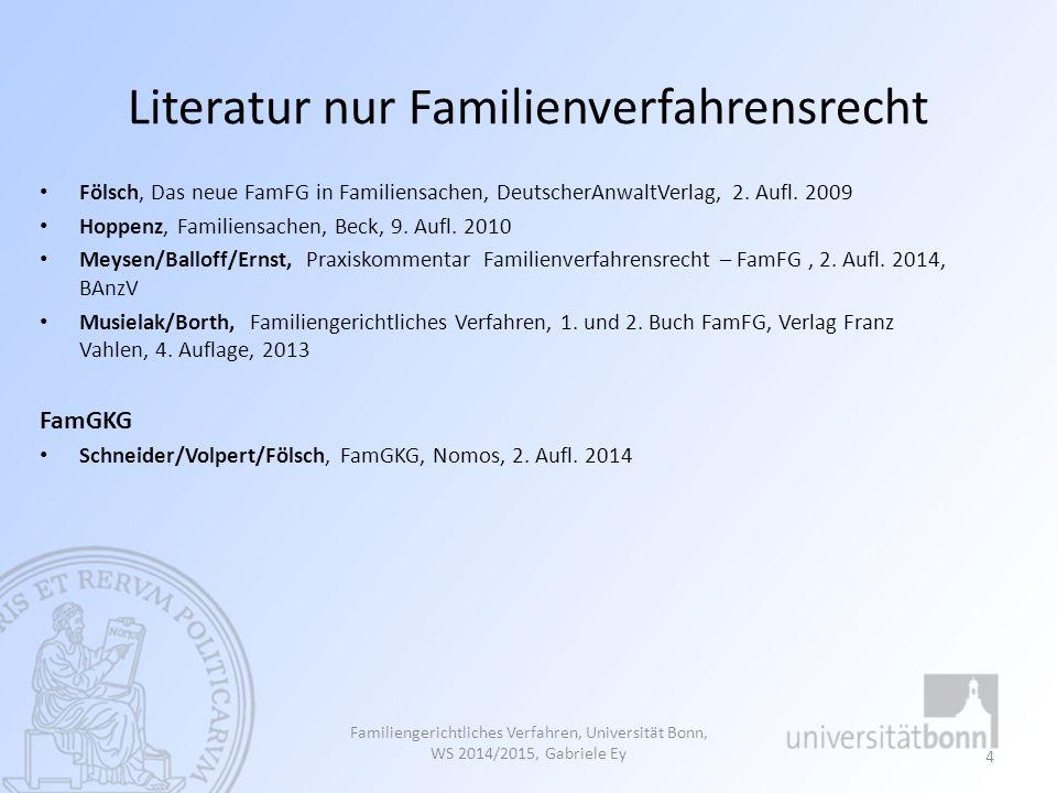 Literatur nur Familienverfahrensrecht Fölsch, Das neue FamFG in Familiensachen, DeutscherAnwaltVerlag, 2. Aufl. 2009 Hoppenz, Familiensachen, Beck, 9.