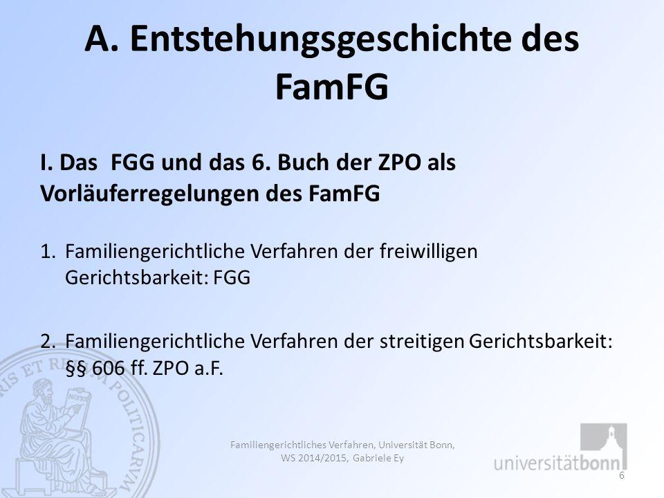 A. Entstehungsgeschichte des FamFG I. Das FGG und das 6. Buch der ZPO als Vorläuferregelungen des FamFG 1.Familiengerichtliche Verfahren der freiwilli