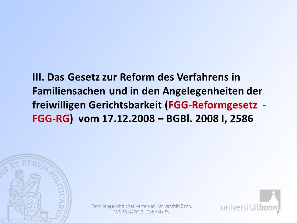 8 III. Das Gesetz zur Reform des Verfahrens in Familiensachen und in den Angelegenheiten der freiwilligen Gerichtsbarkeit (FGG-Reformgesetz - FGG-RG)