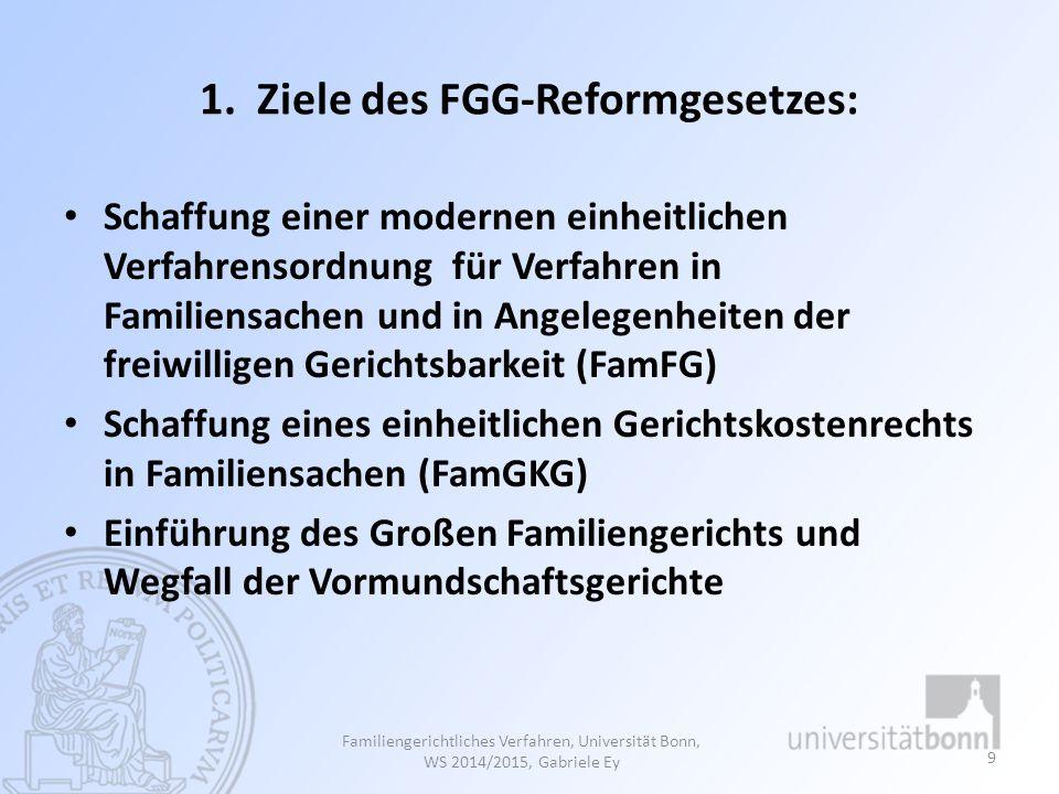 1. Ziele des FGG-Reformgesetzes: Schaffung einer modernen einheitlichen Verfahrensordnung für Verfahren in Familiensachen und in Angelegenheiten der f