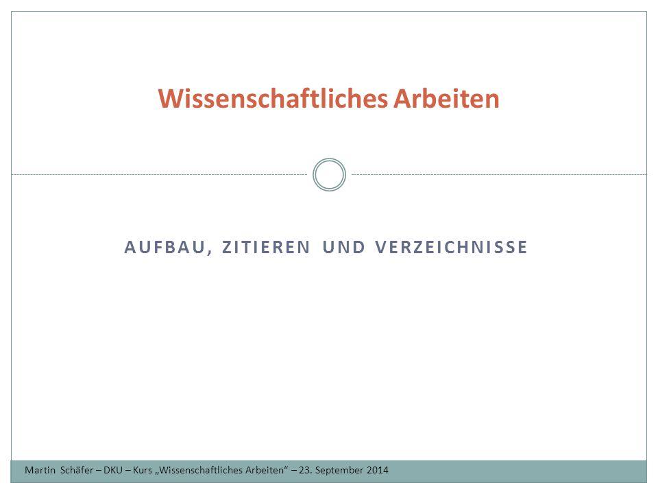 """AUFBAU, ZITIEREN UND VERZEICHNISSE Wissenschaftliches Arbeiten Martin Schäfer – DKU – Kurs """"Wissenschaftliches Arbeiten – 23."""