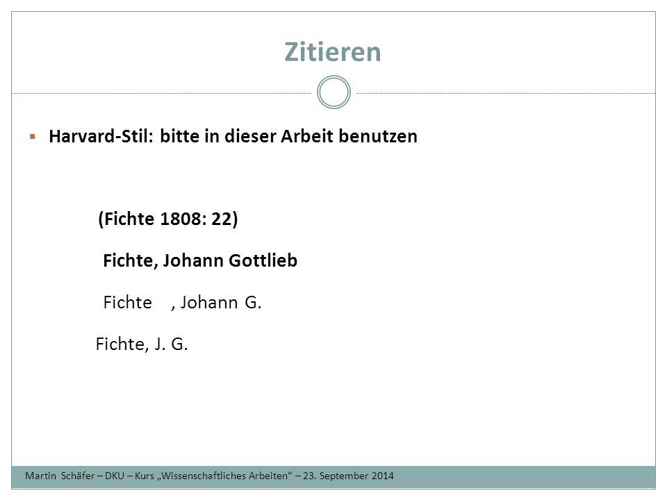 Zitieren  Harvard-Stil: bitte in dieser Arbeit benutzen (Fichte 1808: 22) Fichte, Johann Gottlieb Fichte, Johann G.