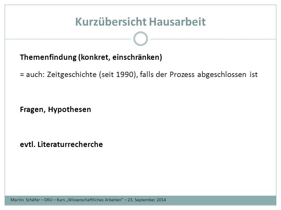 Kurzübersicht Hausarbeit Themenfindung (konkret, einschränken) = auch: Zeitgeschichte (seit 1990), falls der Prozess abgeschlossen ist Fragen, Hypothesen evtl.