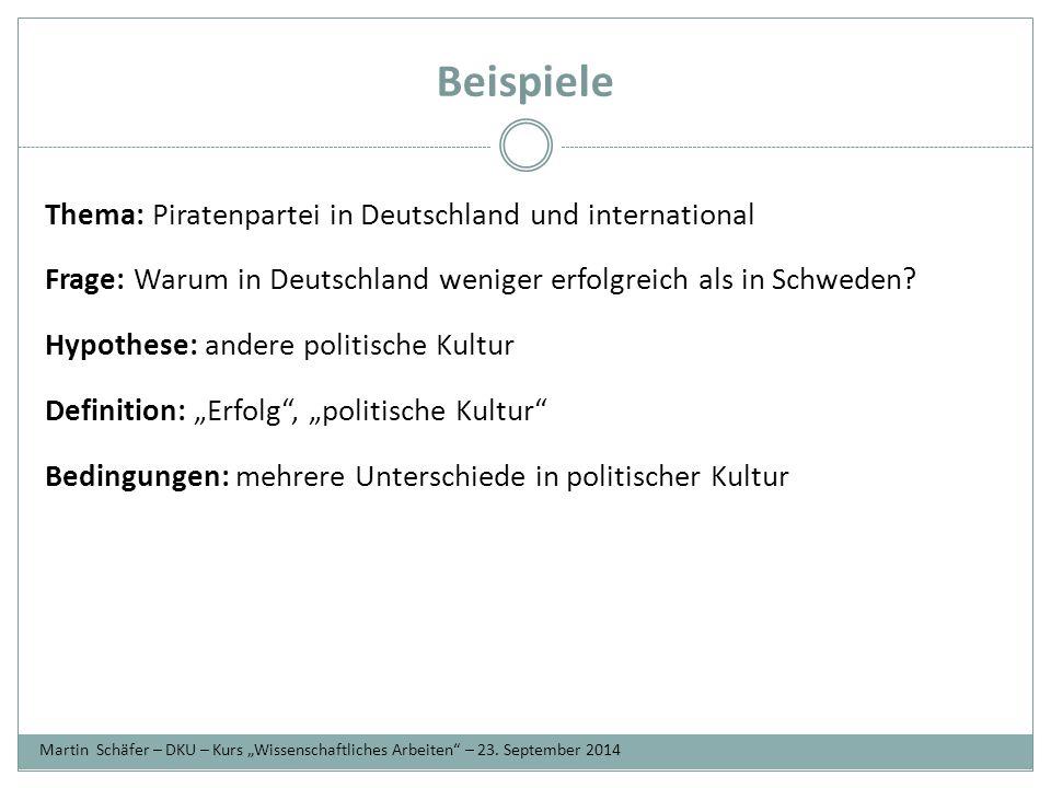 Beispiele Thema: Piratenpartei in Deutschland und international Frage: Warum in Deutschland weniger erfolgreich als in Schweden.