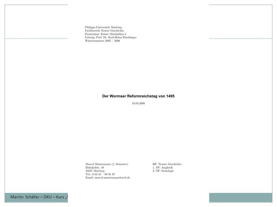 """Formatierung  Arial 11 oder Times New Roman 12  Zeilenabstand im Haupttext: 1.5  Silbentrennung aktivieren (in deutscher Sprache, falls möglich)  Blocksatz  Seitenränder: oben, links, rechts: 2.5 cm – unten: 2 cm  Leerzeile zwischen Gliederungsabschnitten  Sätze nicht über 2 Seiten schreiben Martin Schäfer – DKU – Kurs """"Wissenschaftliches Arbeiten – 23."""