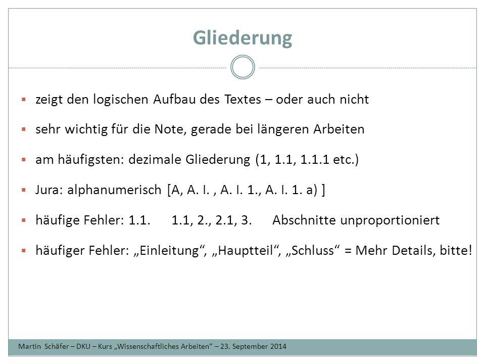 Gliederung  zeigt den logischen Aufbau des Textes – oder auch nicht  sehr wichtig für die Note, gerade bei längeren Arbeiten  am häufigsten: dezimale Gliederung (1, 1.1, 1.1.1 etc.)  Jura: alphanumerisch [A, A.