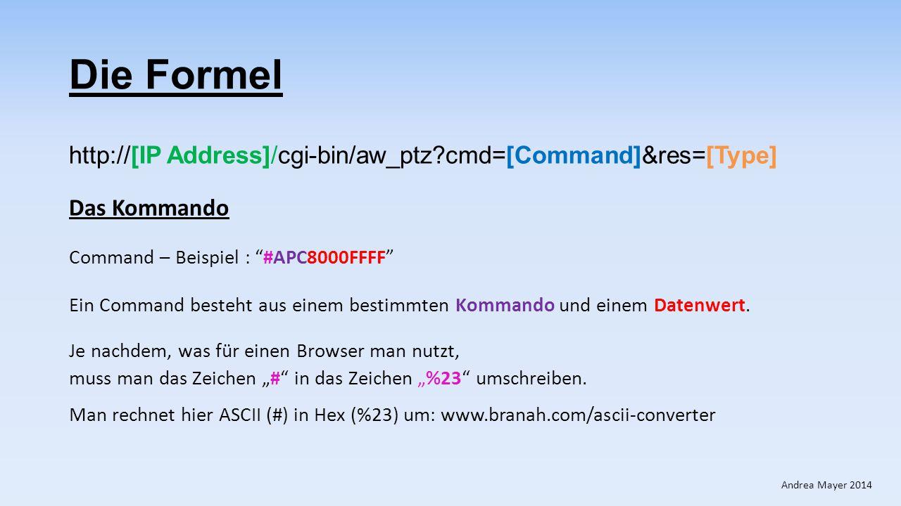 """Die Formel http://[IP Address]/cgi-bin/aw_ptz?cmd=[Command]&res=[Type] Der Type Der Type ist unveränderbar festgelegt mit der Zahl """"1 ."""