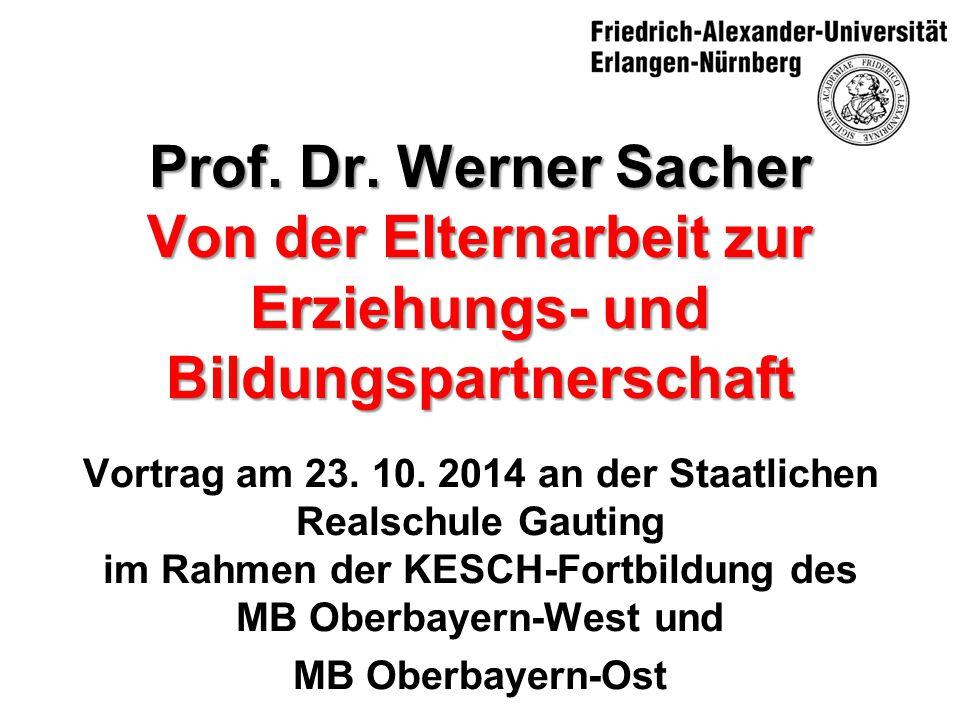 Prof. Dr. Werner Sacher Von der Elternarbeit zur Erziehungs- und Bildungspartnerschaft Vortrag am 23. 10. 2014 an der Staatlichen Realschule Gauting i