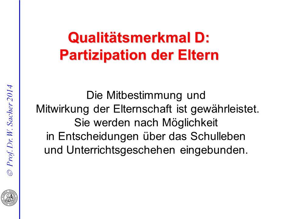  Prof. Dr. W. Sacher 2014 Qualitätsmerkmal D: Partizipation der Eltern Die Mitbestimmung und Mitwirkung der Elternschaft ist gewährleistet. Sie werde