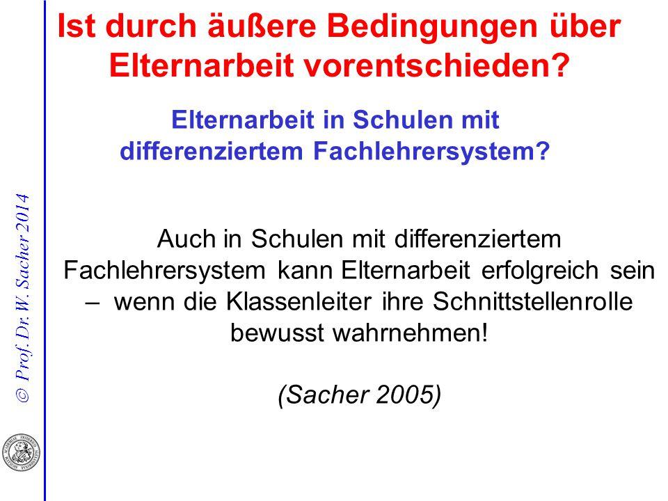  Prof. Dr. W. Sacher 2014 Auch in Schulen mit differenziertem Fachlehrersystem kann Elternarbeit erfolgreich sein – wenn die Klassenleiter ihre Schni