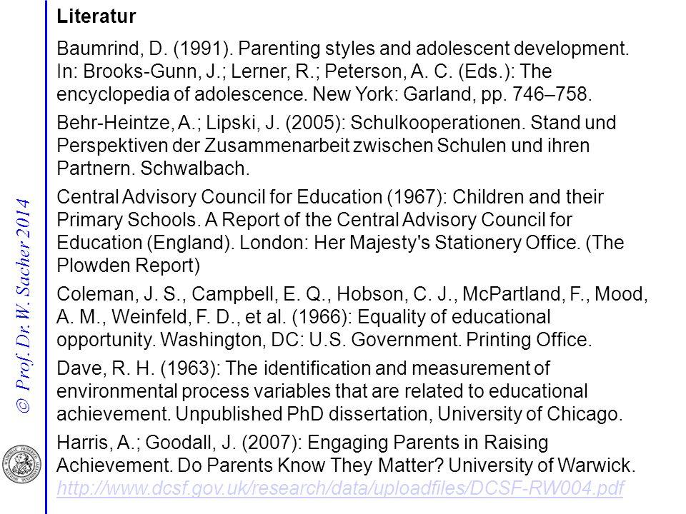  Prof. Dr. W. Sacher 2014 Literatur Baumrind, D. (1991). Parenting styles and adolescent development. In: Brooks-Gunn, J.; Lerner, R.; Peterson, A. C