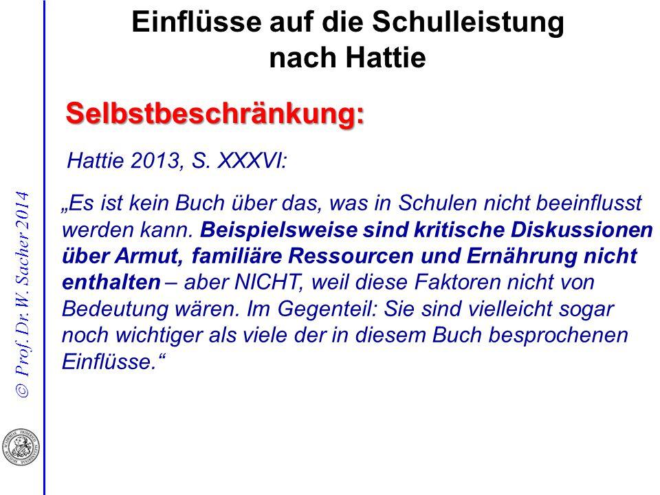 """ Prof. Dr. W. Sacher 2014 Selbstbeschränkung: Hattie 2013, S. XXXVI: """"Es ist kein Buch über das, was in Schulen nicht beeinflusst werden kann. Beispi"""