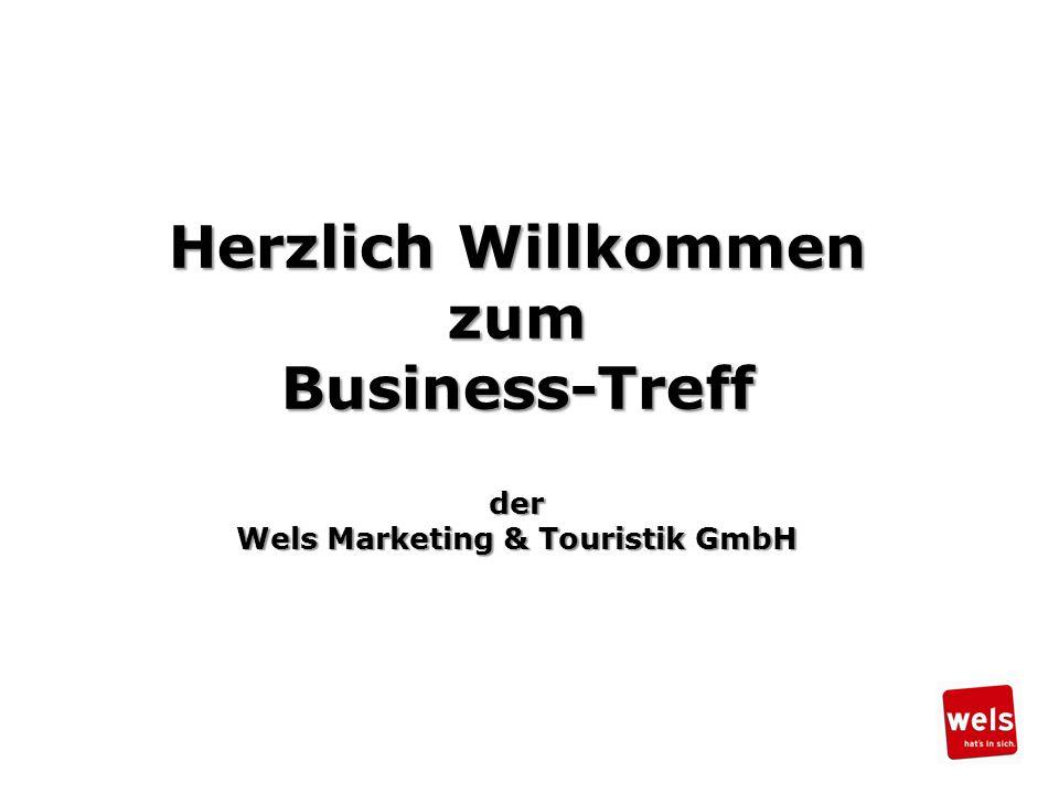 Herzlich Willkommen zumBusiness-Treffder Wels Marketing & Touristik GmbH