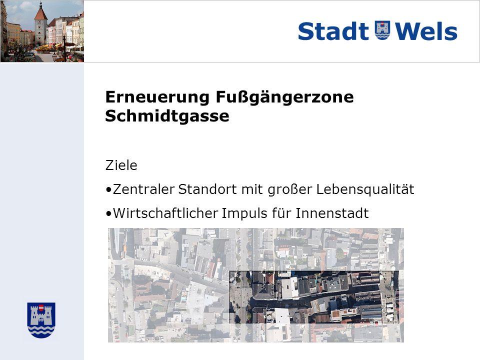 Erneuerung Fußgängerzone Schmidtgasse Ziele Zentraler Standort mit großer Lebensqualität Wirtschaftlicher Impuls für Innenstadt