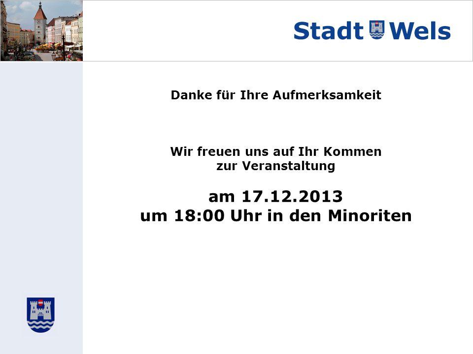 Danke für Ihre Aufmerksamkeit Wir freuen uns auf Ihr Kommen zur Veranstaltung am 17.12.2013 um 18:00 Uhr in den Minoriten