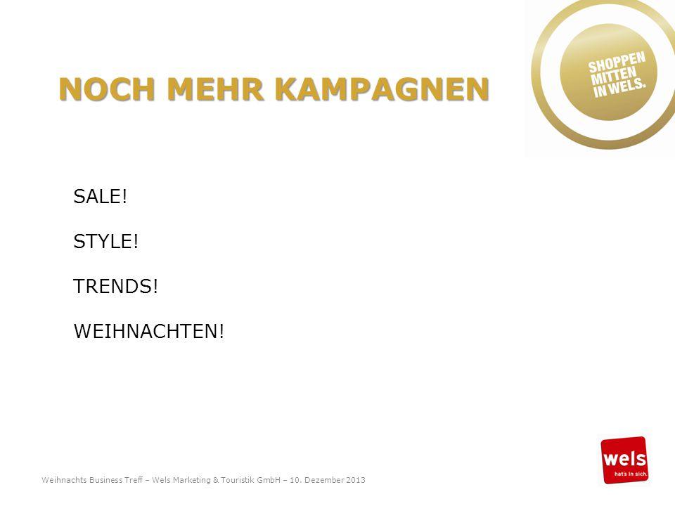 NOCH MEHR KAMPAGNEN SALE! STYLE! TRENDS! WEIHNACHTEN! Weihnachts Business Treff – Wels Marketing & Touristik GmbH – 10. Dezember 2013