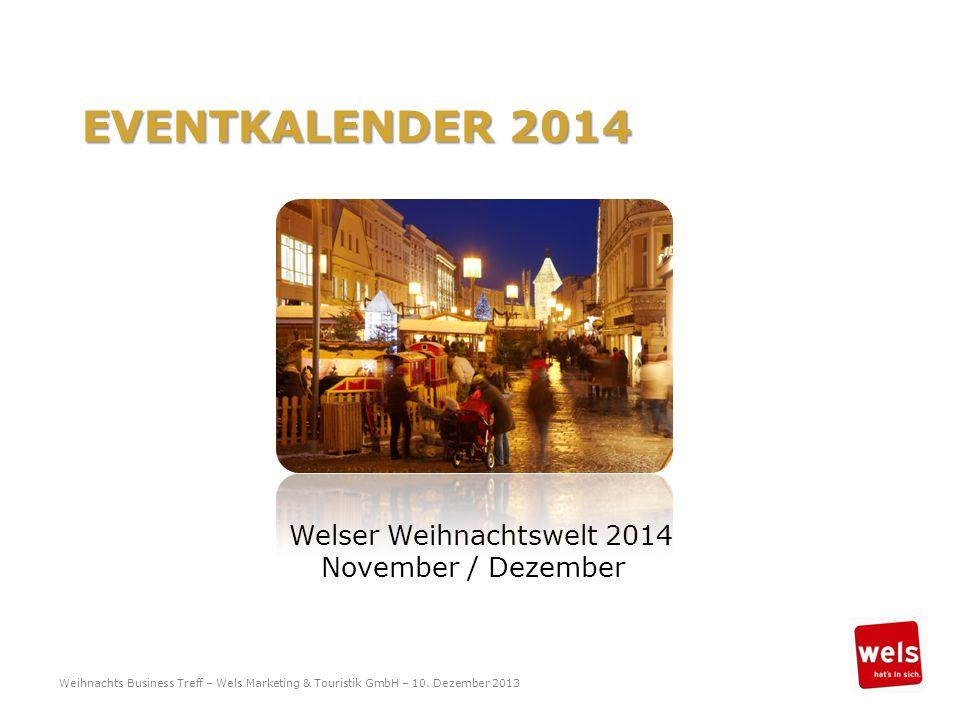 Welser Weihnachtswelt 2014 November / Dezember EVENTKALENDER 2014 Weihnachts Business Treff – Wels Marketing & Touristik GmbH – 10.