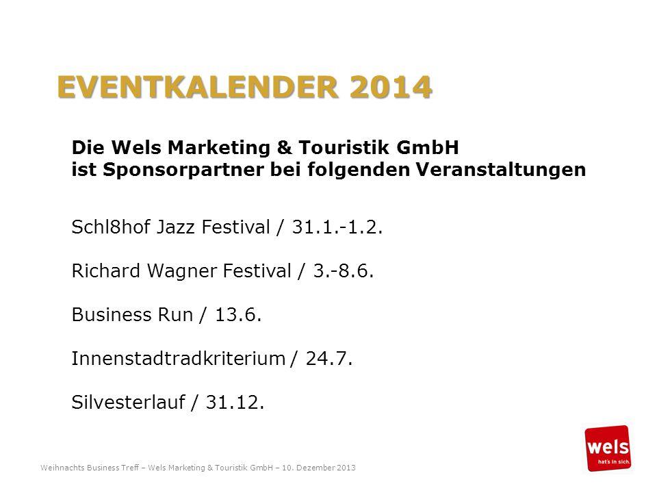 EVENTKALENDER 2014 Die Wels Marketing & Touristik GmbH ist Sponsorpartner bei folgenden Veranstaltungen Schl8hof Jazz Festival / 31.1.-1.2. Richard Wa