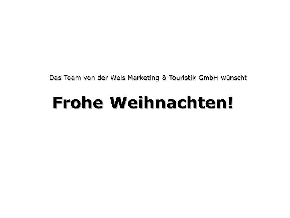 Frohe Weihnachten! Das Team von der Wels Marketing & Touristik GmbH wünscht