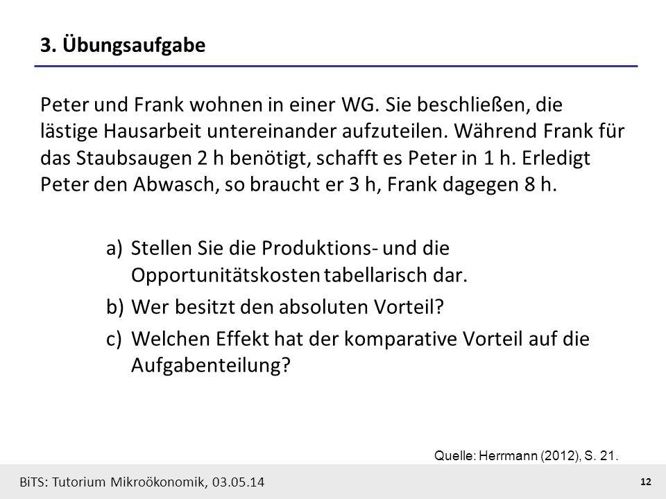 12 BiTS: Tutorium Mikroökonomik, 03.05.14 3. Übungsaufgabe Peter und Frank wohnen in einer WG. Sie beschließen, die lästige Hausarbeit untereinander a