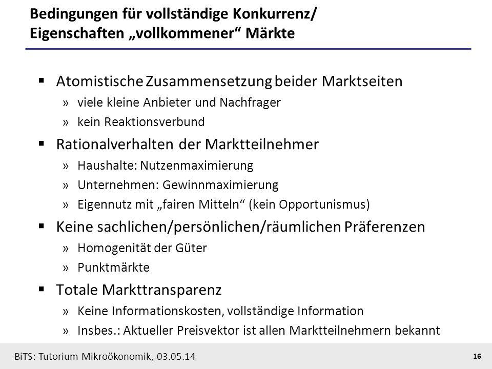 """16 BiTS: Tutorium Mikroökonomik, 03.05.14 Bedingungen für vollständige Konkurrenz/ Eigenschaften """"vollkommener"""" Märkte  Atomistische Zusammensetzung"""
